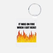On Fire When Got Here Keychains