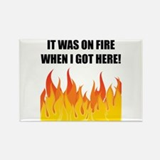 On Fire When Got Here Magnets