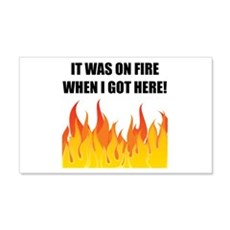 On Fire When Got Here Wall Decal