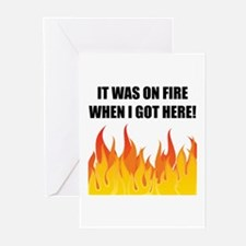 On Fire When Got Here Greeting Cards