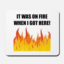 On Fire When Got Here Mousepad