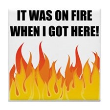 On Fire When Got Here Tile Coaster