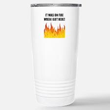 On Fire When Got Here Travel Mug