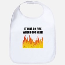 On Fire When Got Here Bib