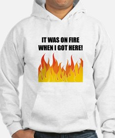 On Fire When Got Here Hoodie