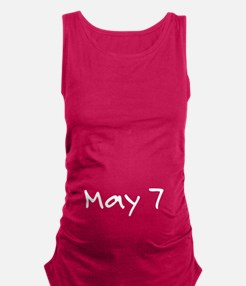 """""""May 7"""" printed on a Maternity Tank Top"""