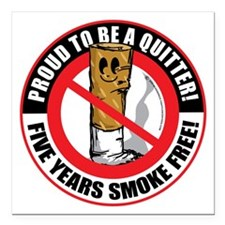 "Proud-To-Be-A-Quitter-5- Square Car Magnet 3"" x 3"""
