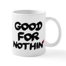 GOOD FOR NOTHIN Mugs