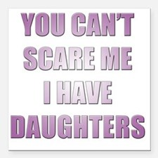 """You can't scare me I hav Square Car Magnet 3"""" x 3"""""""