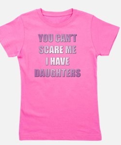 You can't scare me I have daughters Girl's Tee