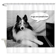 Dogs Are People Too Shower Curtain