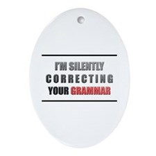 Im silently correcting your grammar Ornament (Oval