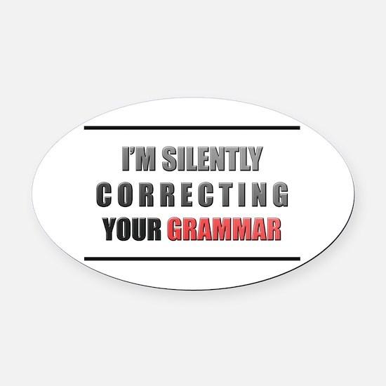 Im silently correcting your grammar Oval Car Magne