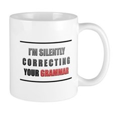 Im silently correcting your grammar Mugs