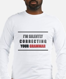 Im silently correcting your grammar Long Sleeve T-