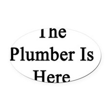 The Plumber Is Here  Oval Car Magnet