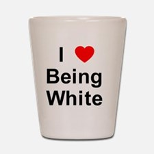 I Love Being White 1 Shot Glass