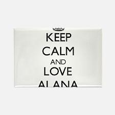 Keep Calm and Love Alana Magnets