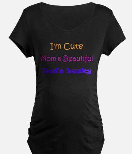I'm Cute, Mom's Beautiful, Dad's Lucky Maternity T
