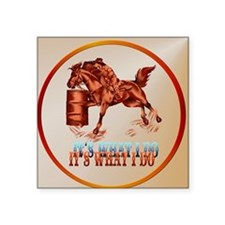 "Barrel Racing_It's what I d Square Sticker 3"" x 3"""