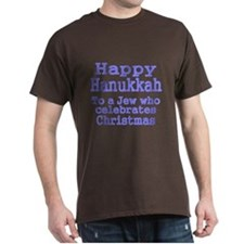 HAPPY HANUKKAH TO A JEW WHO CELEBRATES CHRISTMAS T