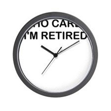 WHO CARES IM RETIRED Wall Clock