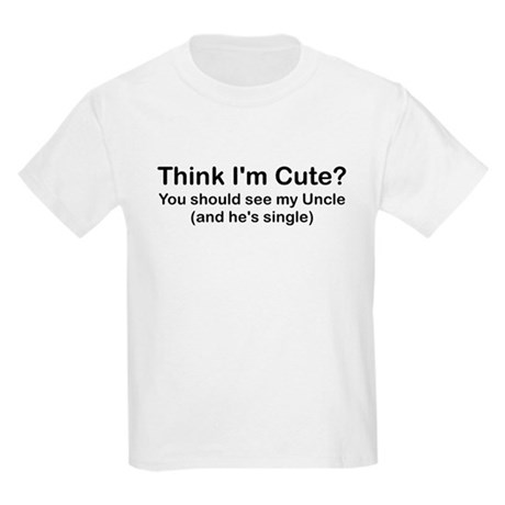 THINK IM CUTE YOU SHOULD SEE MY UNCLE T-Shirt