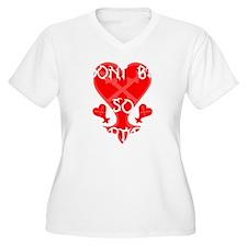 Dont be so heartl T-Shirt