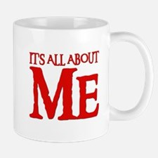 IT'S ALL ABOUT ME Mug