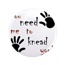 """3-need to knead 3.5"""" Button"""