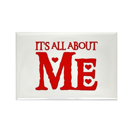 IT'S ALL ABOUT ME Rectangle Magnet