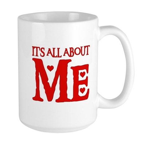 IT'S ALL ABOUT ME Large Mug