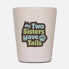 SistersHaveTails Shot Glass