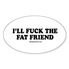 I'll fuck the fat friend / party humor Decal