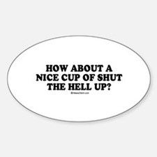 How about a nice cup of shut the hell up? Decal