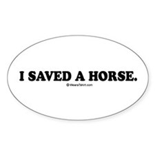 I saved a horse. Oval Decal