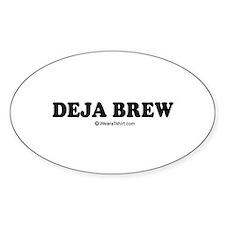 Deja Brew / drinking humor Oval Decal