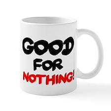 GOOD FOR NOTHING! Mugs