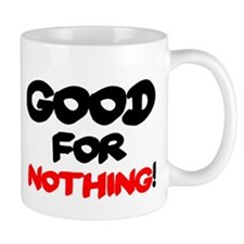 GOOD FOR NOTHING! Mugs