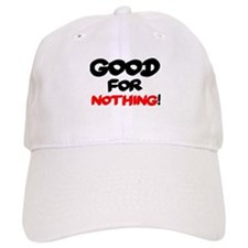 GOOD FOR NOTHING! Hat