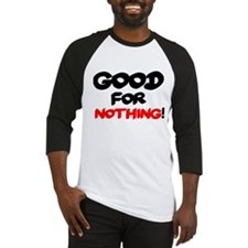 GOOD FOR NOTHING! Baseball Jersey
