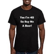 I'm 40 So Buy Me A Beer! T-Shirt