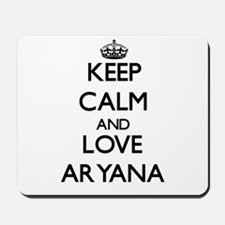 Keep Calm and Love Aryana Mousepad