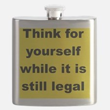 THINK FOR YOUR SELF WHILE IT IS STILL LEGAL Flask
