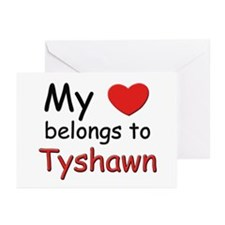 My heart belongs to tyshawn Greeting Cards (Packag