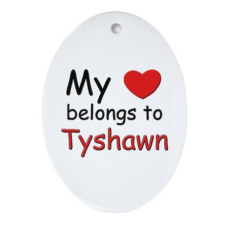 My heart belongs to tyshawn Oval Ornament