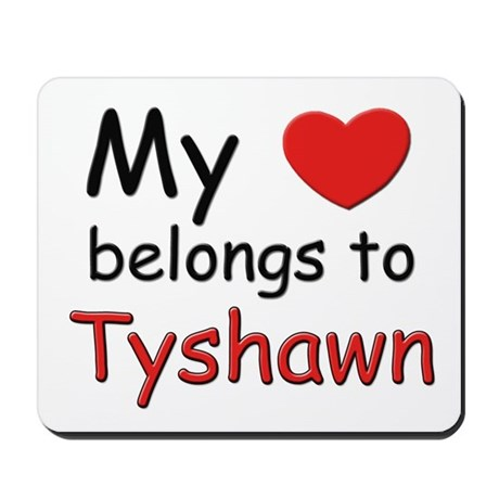 My heart belongs to tyshawn Mousepad