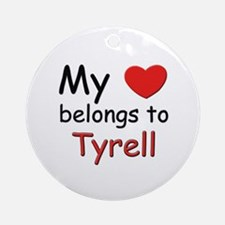 My heart belongs to tyrell Ornament (Round)