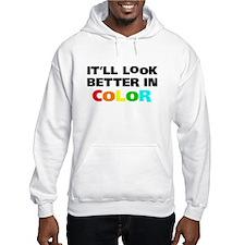It'll Look Better in Color Hoodie