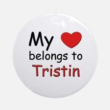 My heart belongs to tristin Ornament (Round)